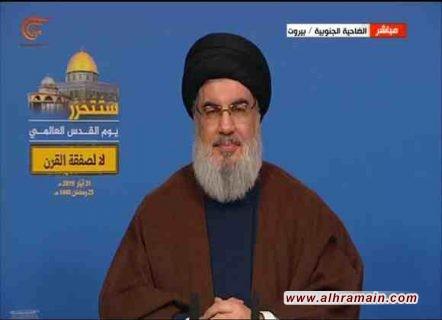 نصر الله: الحرب لن تكون داخل حدود ايران وستشعل المنطقة وستحرق إسرائيل وال سعود..