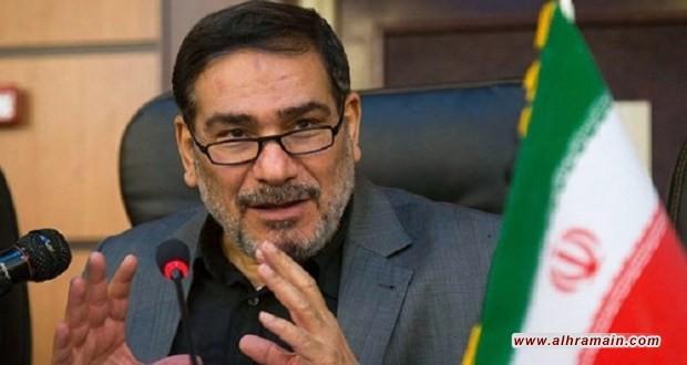شمخاني: إيران حققت أهدافها في سوريا.. والإمارات تخالف السعودية بشأننا